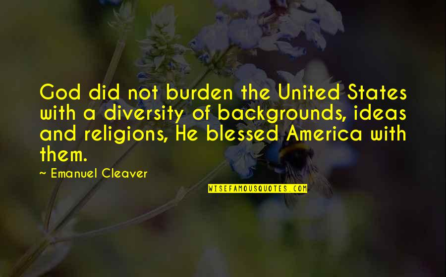 Cleaver Quotes By Emanuel Cleaver: God did not burden the United States with