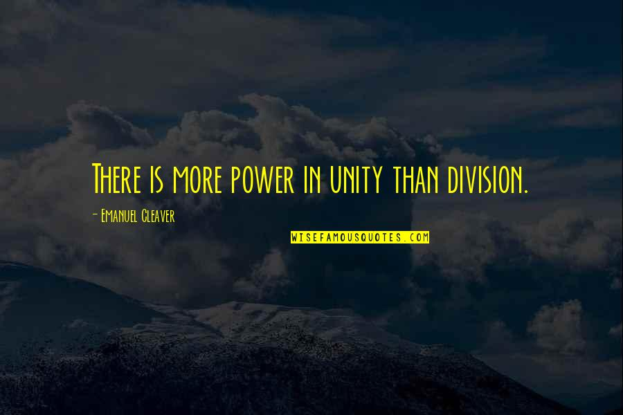 Cleaver Quotes By Emanuel Cleaver: There is more power in unity than division.
