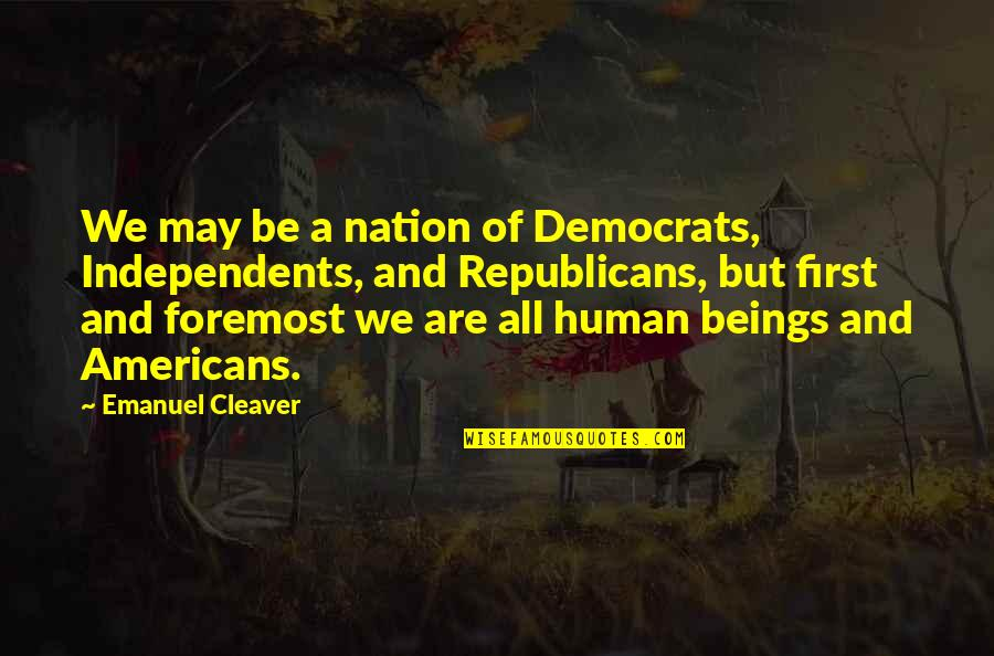 Cleaver Quotes By Emanuel Cleaver: We may be a nation of Democrats, Independents,