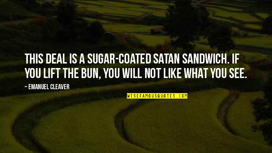 Cleaver Quotes By Emanuel Cleaver: This deal is a sugar-coated satan sandwich. If