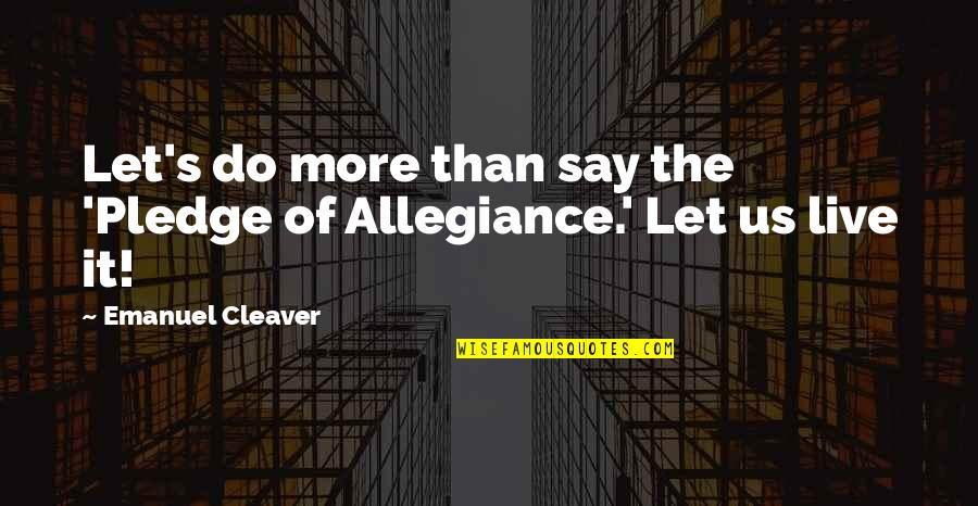 Cleaver Quotes By Emanuel Cleaver: Let's do more than say the 'Pledge of