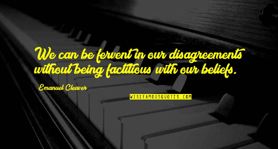 Cleaver Quotes By Emanuel Cleaver: We can be fervent in our disagreements without