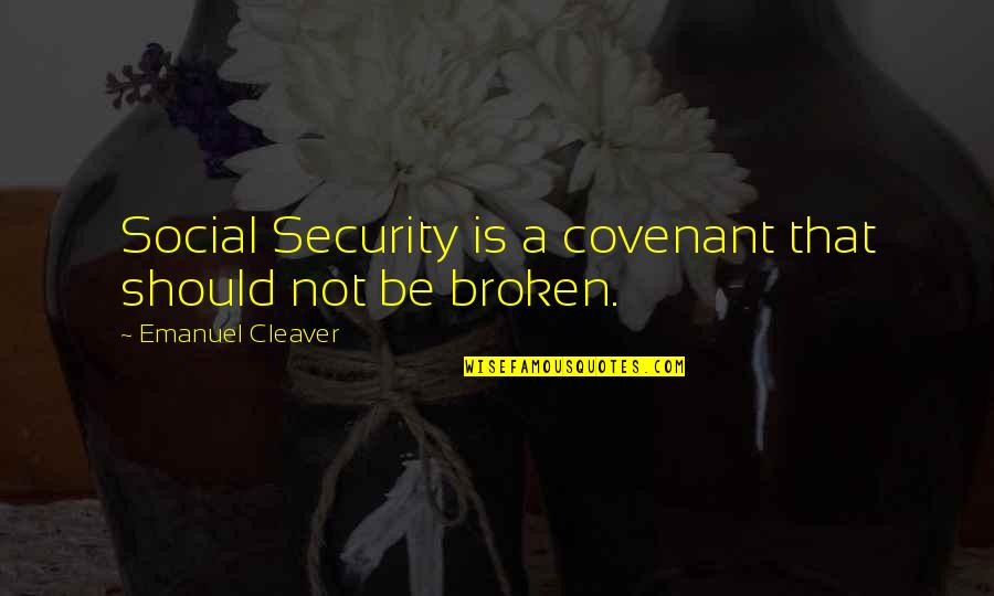 Cleaver Quotes By Emanuel Cleaver: Social Security is a covenant that should not