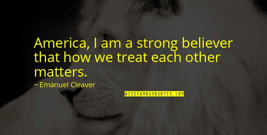 Cleaver Quotes By Emanuel Cleaver: America, I am a strong believer that how