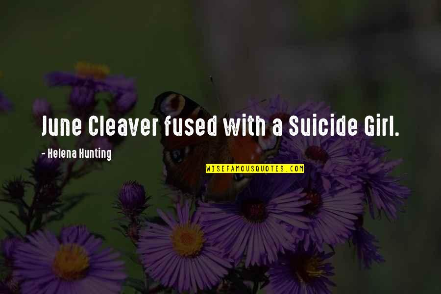 Cleaver Quotes By Helena Hunting: June Cleaver fused with a Suicide Girl.