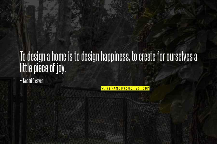 Cleaver Quotes By Naomi Cleaver: To design a home is to design happiness,