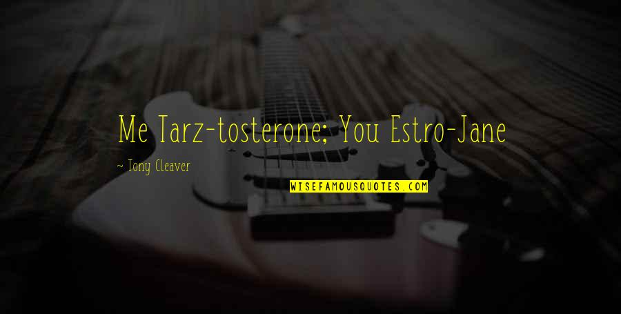 Cleaver Quotes By Tony Cleaver: Me Tarz-tosterone; You Estro-Jane