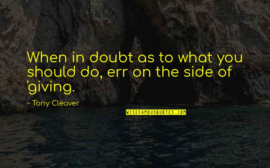 Cleaver Quotes By Tony Cleaver: When in doubt as to what you should