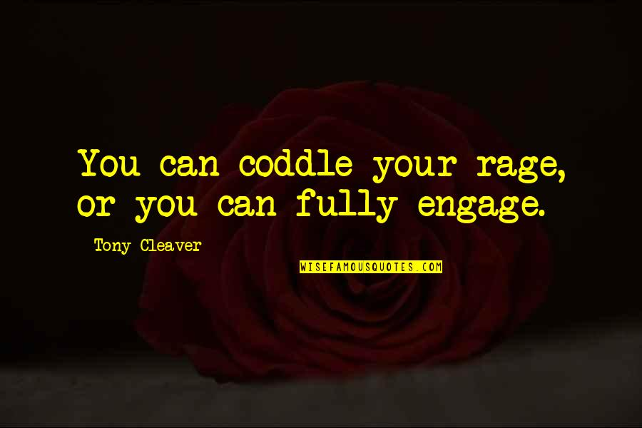 Cleaver Quotes By Tony Cleaver: You can coddle your rage, or you can