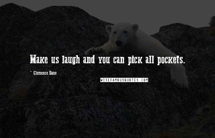 Clemence Dane quotes: Make us laugh and you can pick all pockets.