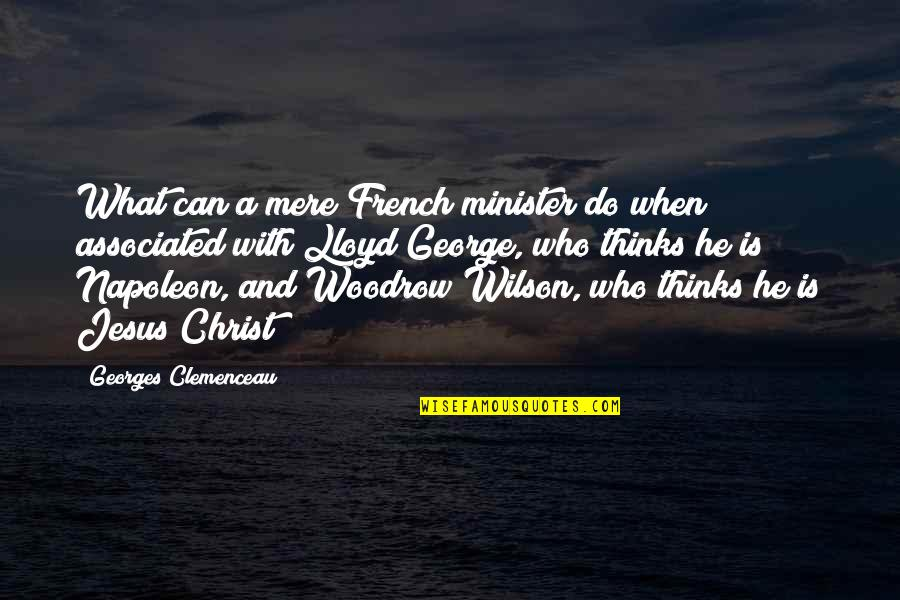 Clemenceau Wilson Quotes By Georges Clemenceau: What can a mere French minister do when