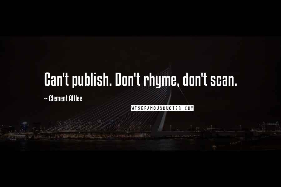 Clement Attlee quotes: Can't publish. Don't rhyme, don't scan.