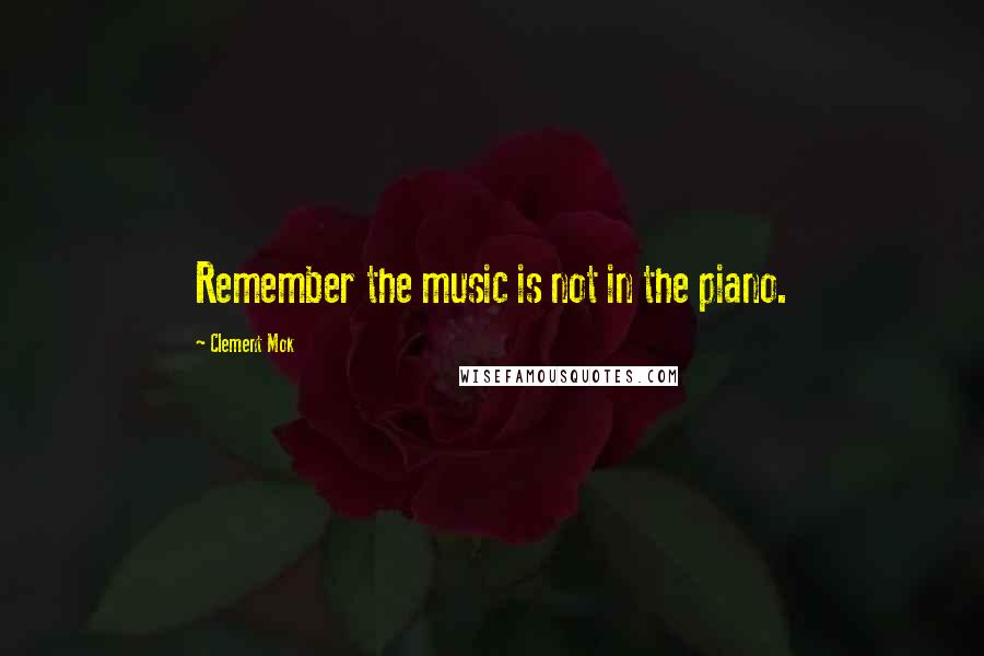 Clement Mok quotes: Remember the music is not in the piano.