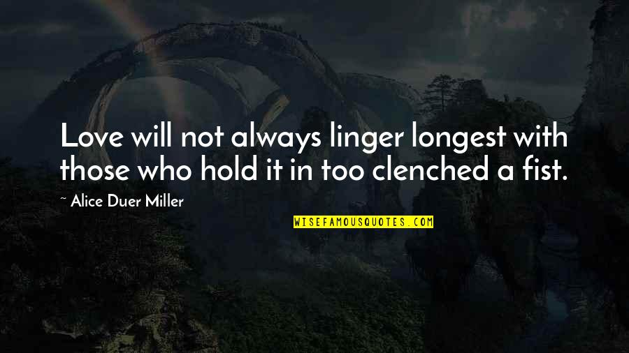 Clenched Fists Quotes By Alice Duer Miller: Love will not always linger longest with those