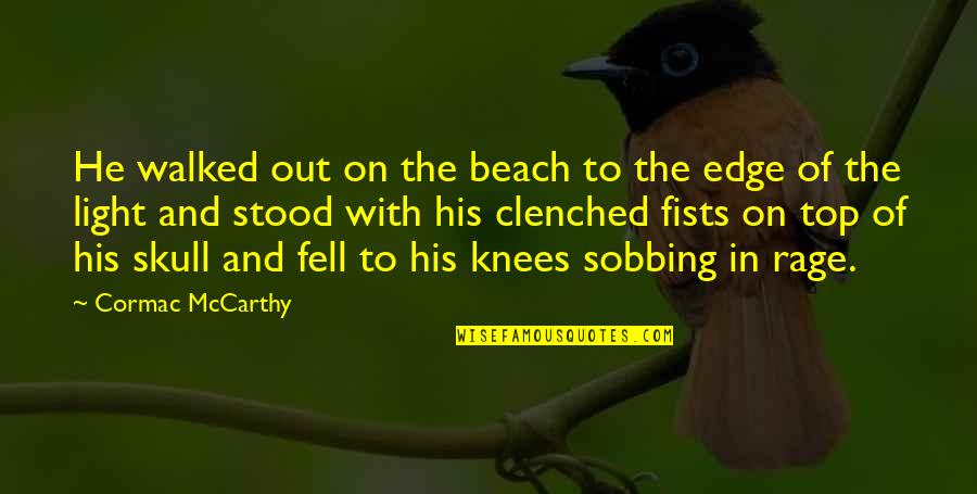 Clenched Fists Quotes By Cormac McCarthy: He walked out on the beach to the