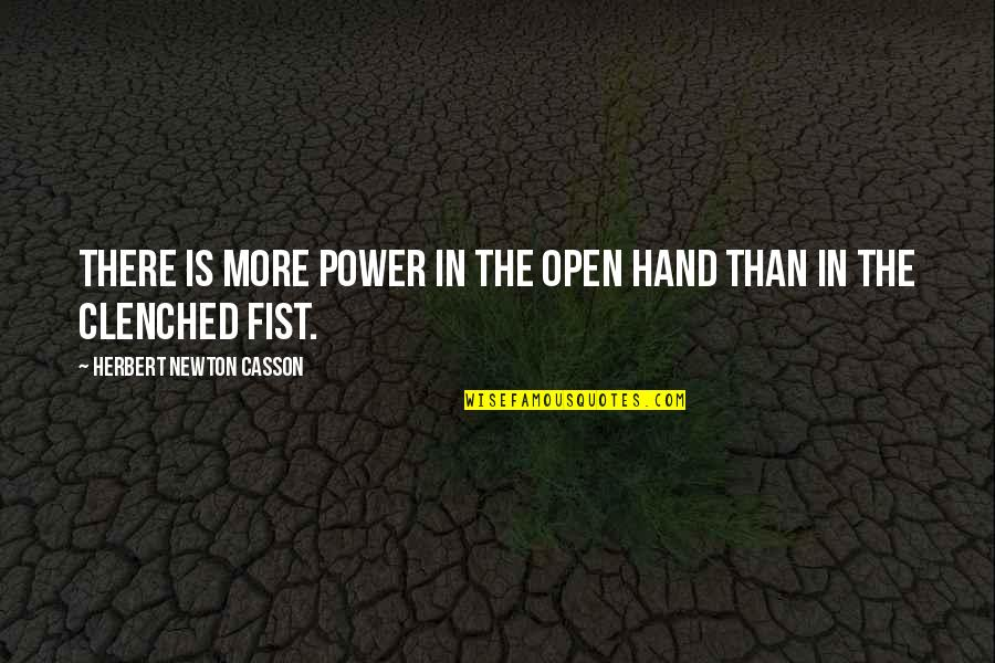 Clenched Fists Quotes By Herbert Newton Casson: There is more power in the open hand