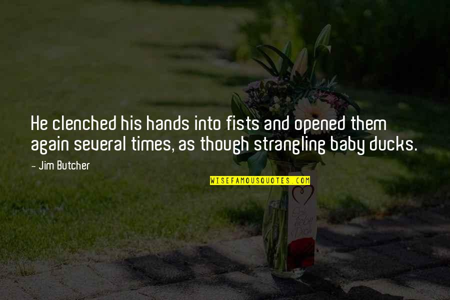 Clenched Fists Quotes By Jim Butcher: He clenched his hands into fists and opened