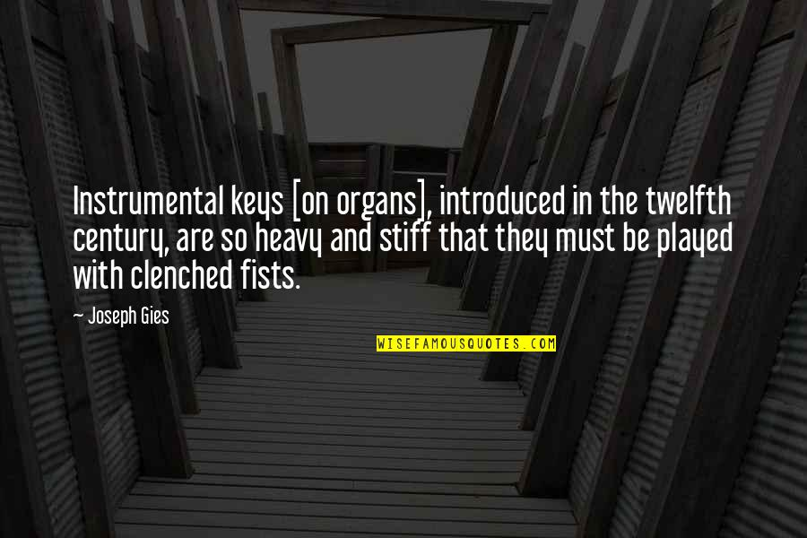 Clenched Fists Quotes By Joseph Gies: Instrumental keys [on organs], introduced in the twelfth