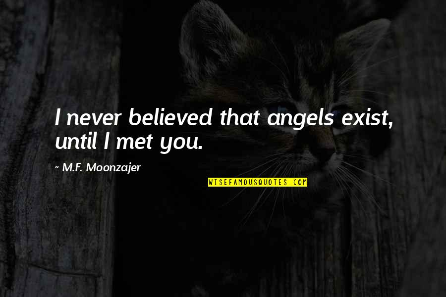 Clenched Fists Quotes By M.F. Moonzajer: I never believed that angels exist, until I