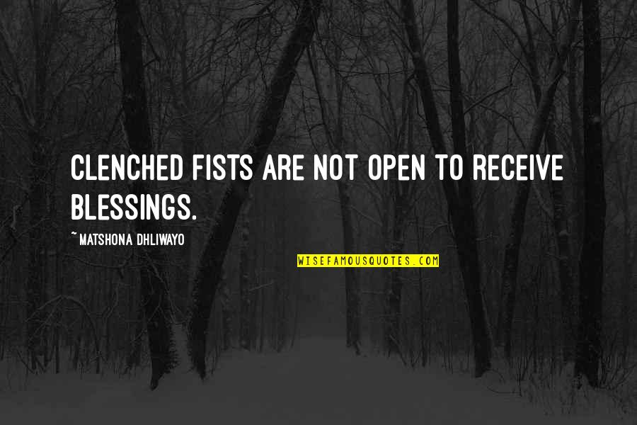 Clenched Fists Quotes By Matshona Dhliwayo: Clenched fists are not open to receive blessings.