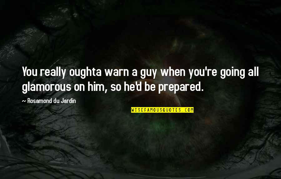Clenched Fists Quotes By Rosamond Du Jardin: You really oughta warn a guy when you're