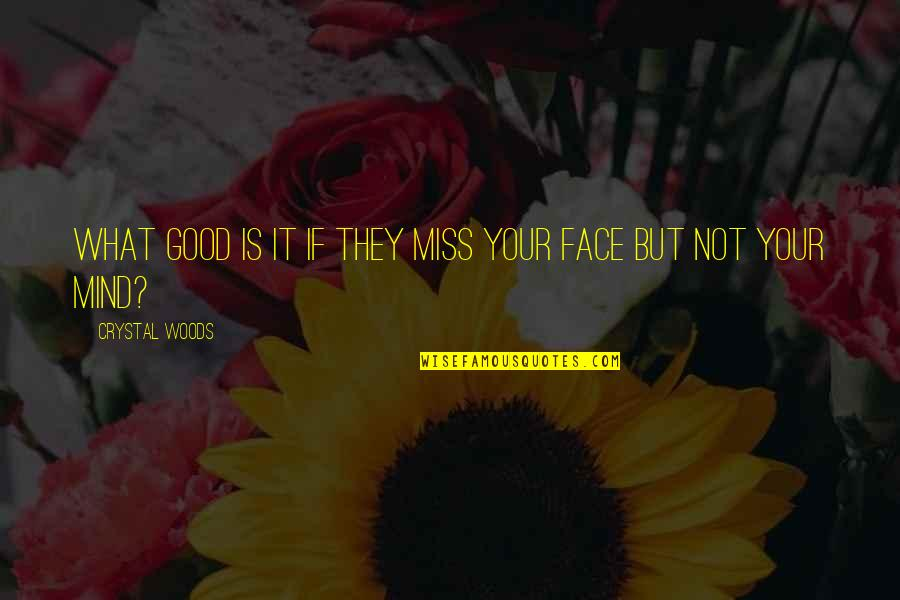 Clever Beauty Quotes By Crystal Woods: What good is it if they miss your