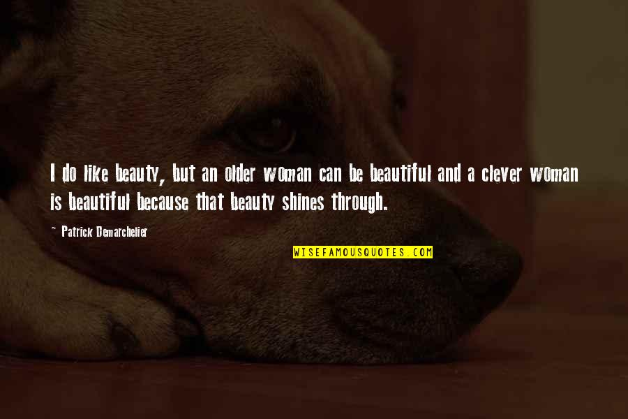 Clever Beauty Quotes By Patrick Demarchelier: I do like beauty, but an older woman