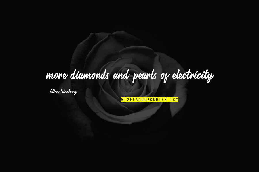 Clever California Quotes By Allen Ginsberg: more diamonds and pearls of electricity