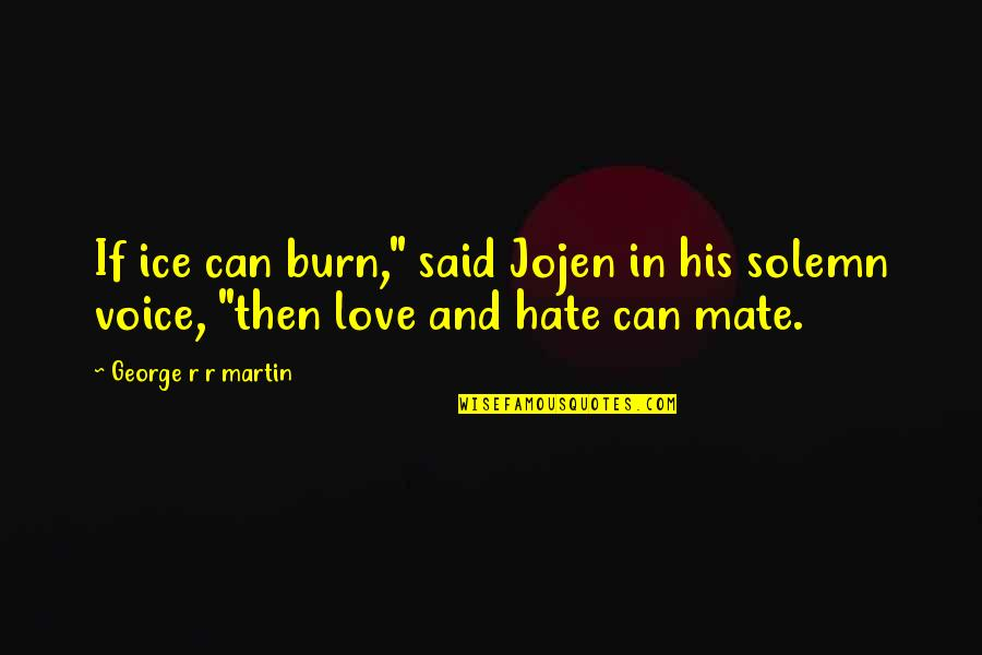 "Clever California Quotes By George R R Martin: If ice can burn,"" said Jojen in his"