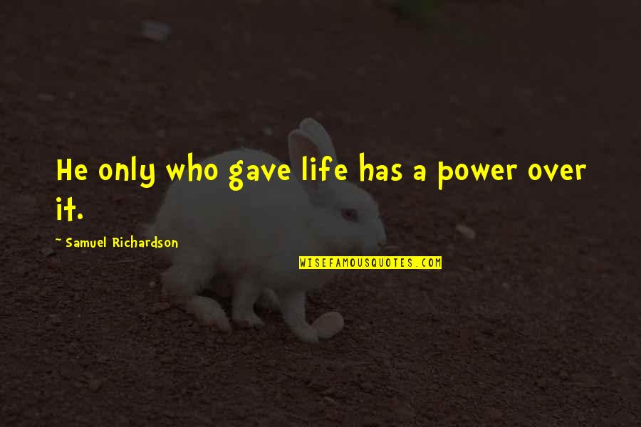 Clever California Quotes By Samuel Richardson: He only who gave life has a power