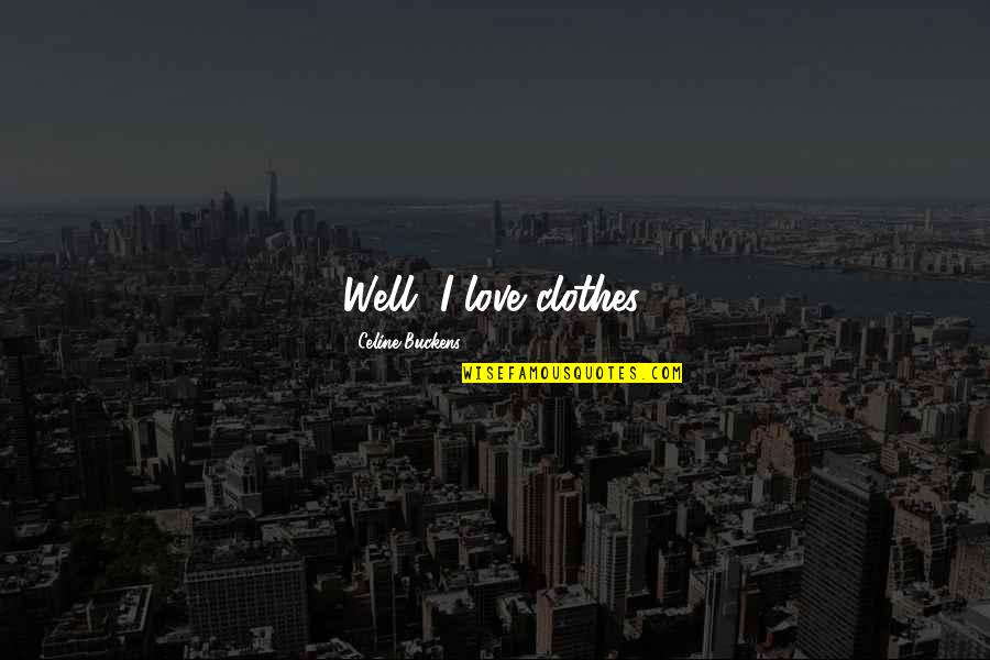 Clever Cosmetology Quotes By Celine Buckens: Well, I love clothes.