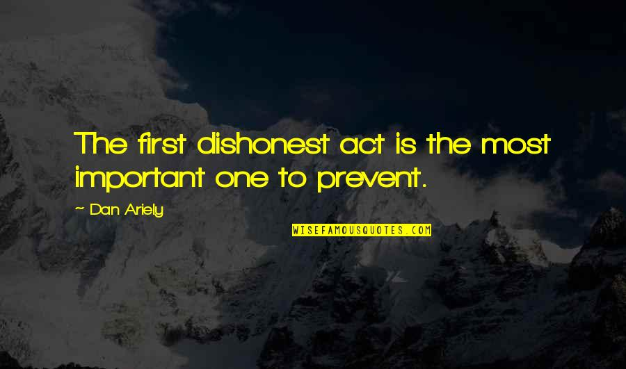 Clever Cosmetology Quotes By Dan Ariely: The first dishonest act is the most important