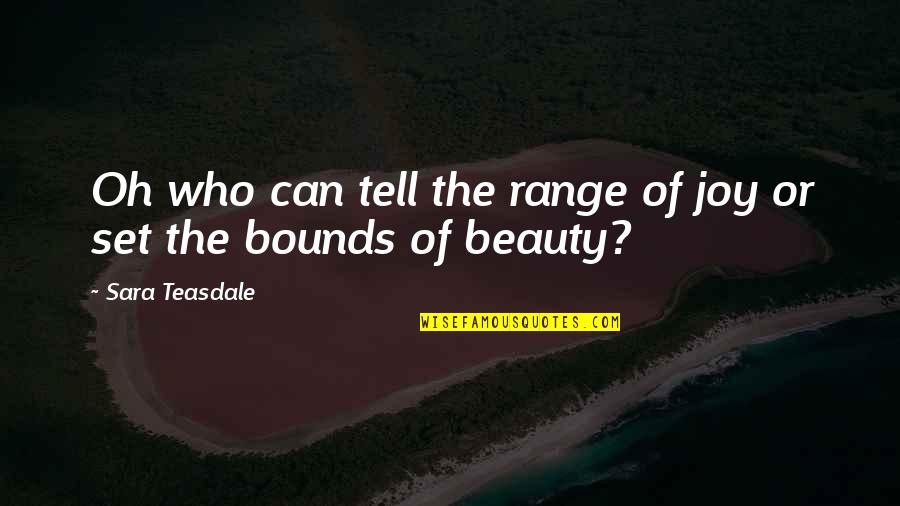 Clever Cosmetology Quotes By Sara Teasdale: Oh who can tell the range of joy