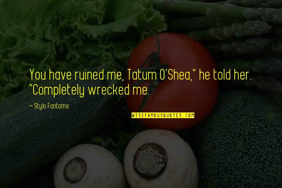 """Clever Cosmetology Quotes By Stylo Fantome: You have ruined me, Tatum O'Shea,"""" he told"""