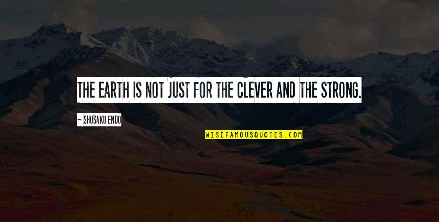 Clever Earth Quotes By Shusaku Endo: The earth is not just for the clever
