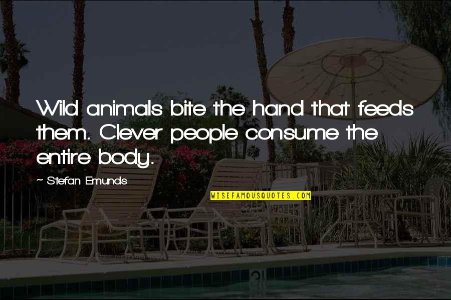 Clever Earth Quotes By Stefan Emunds: Wild animals bite the hand that feeds them.