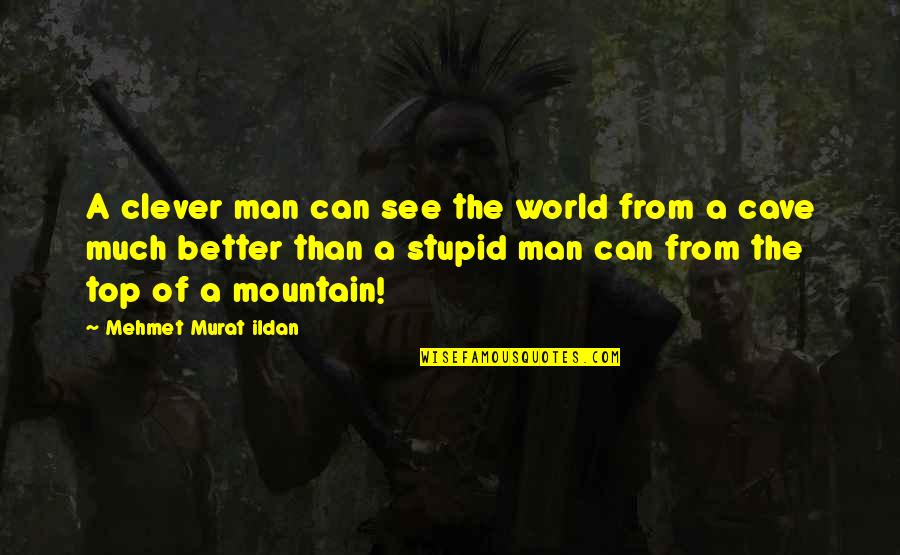 Clever Mountain Quotes By Mehmet Murat Ildan: A clever man can see the world from