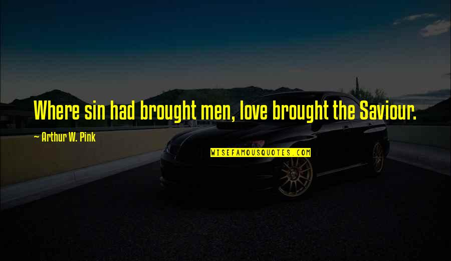Clever Springtime Quotes By Arthur W. Pink: Where sin had brought men, love brought the