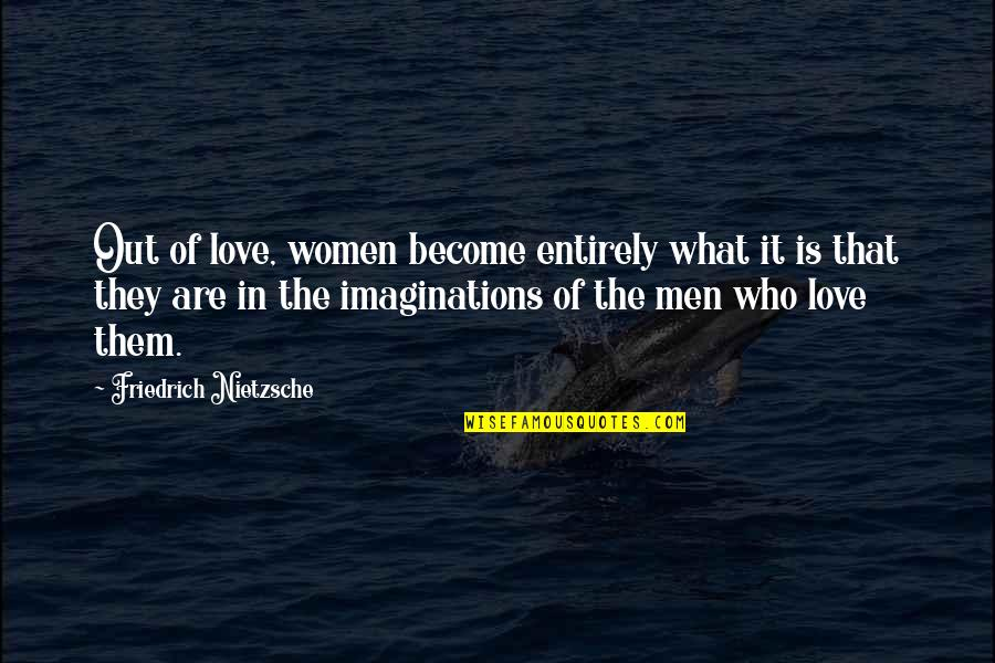 Clever Springtime Quotes By Friedrich Nietzsche: Out of love, women become entirely what it