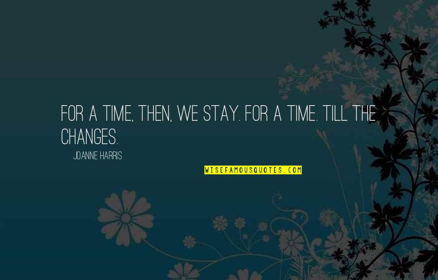 Clever Springtime Quotes By Joanne Harris: For a time, then, we stay. For a