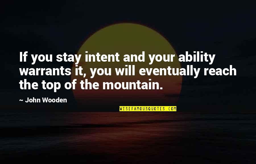 Clever Springtime Quotes By John Wooden: If you stay intent and your ability warrants