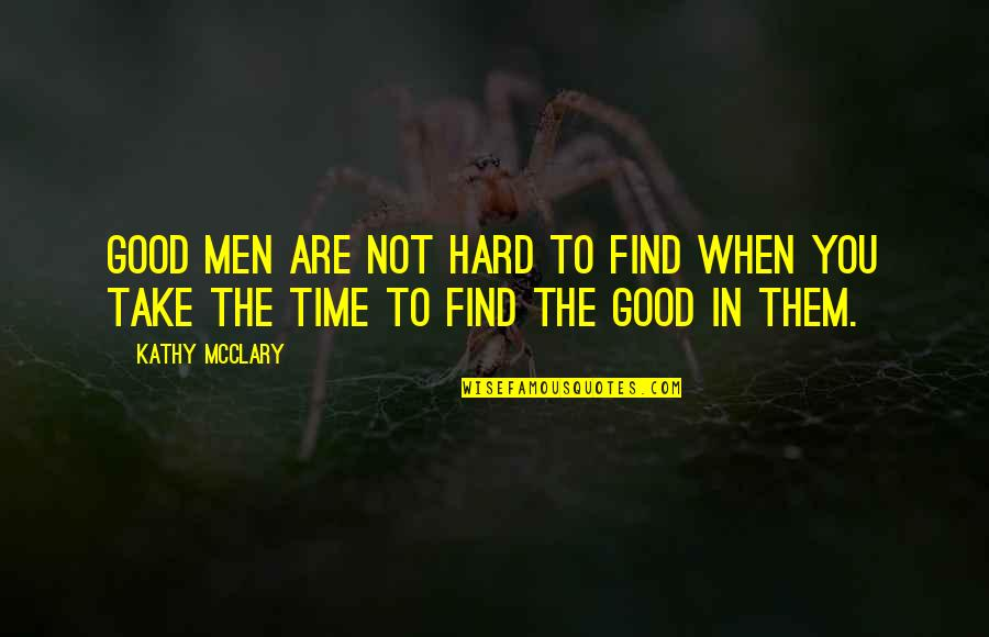 Clever Springtime Quotes By Kathy McClary: Good men are not hard to find when