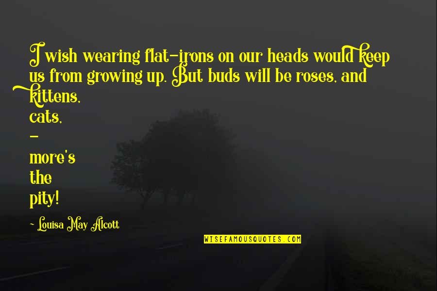 Clever Springtime Quotes By Louisa May Alcott: I wish wearing flat-irons on our heads would