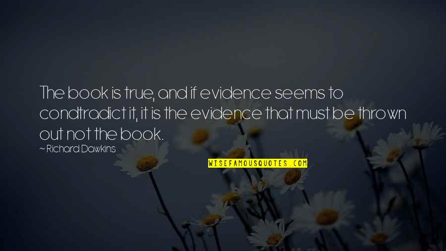 Clever Springtime Quotes By Richard Dawkins: The book is true, and if evidence seems