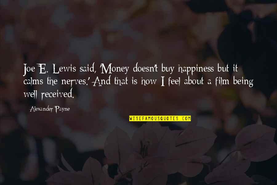 Client Relationships Quotes By Alexander Payne: Joe E. Lewis said, 'Money doesn't buy happiness