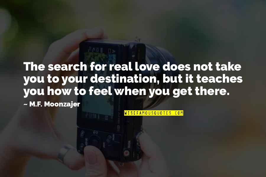 Client Relationships Quotes By M.F. Moonzajer: The search for real love does not take