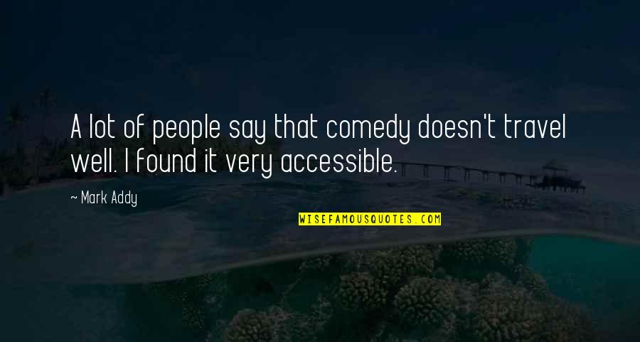 Client Relationships Quotes By Mark Addy: A lot of people say that comedy doesn't