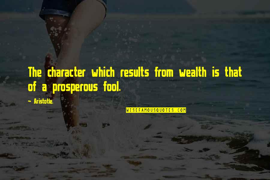 Cliff Barnes Quotes By Aristotle.: The character which results from wealth is that