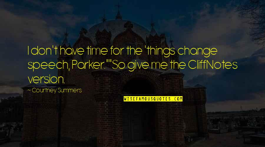 Cliffnotes Quotes By Courtney Summers: I don't have time for the 'things change