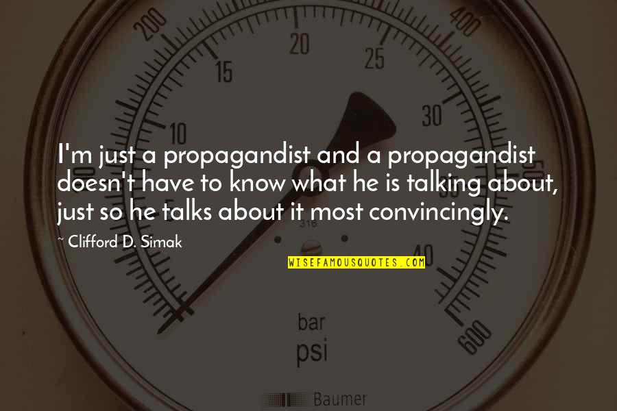 Clifford D Simak Quotes By Clifford D. Simak: I'm just a propagandist and a propagandist doesn't
